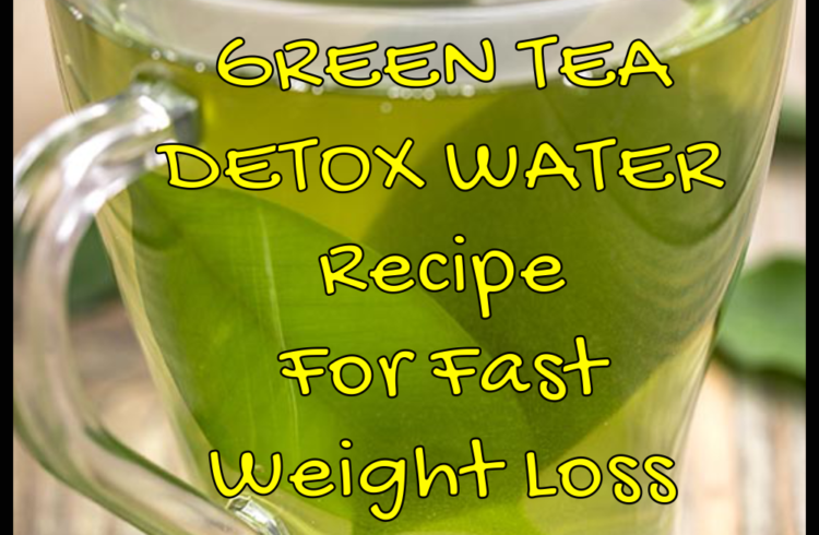 Green Tea Detox Water Recipe For Fast Weight Loss