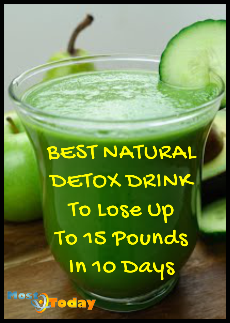 Natural Detox Drink To Lose Up To 15 Pounds In 10 Days